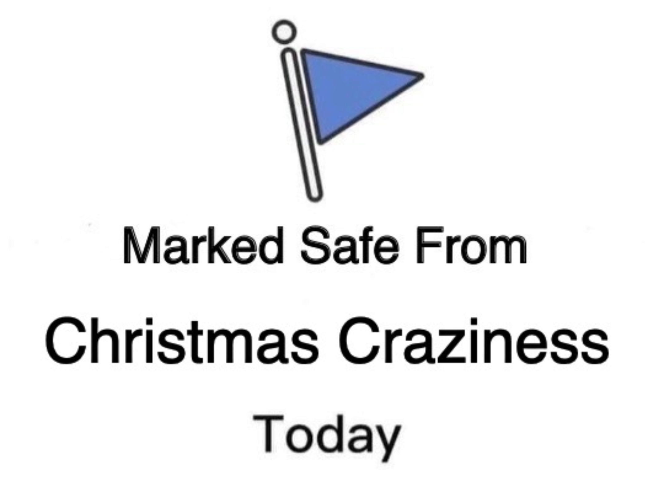 Marked Safe From Christmas Craziness Today